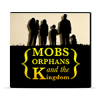 Mobs, Orphans and the Kingdom