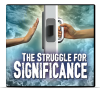 The Struggle For Significance
